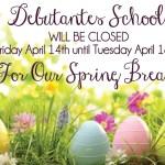 Debutantes School will be closed 04.14 until 4.18 for Spring Break