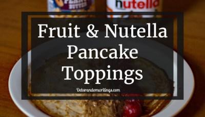 Fruit & Nutella Pancake Toppings