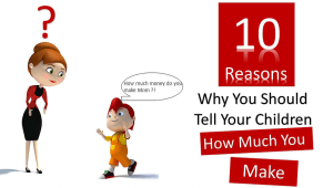 10 Reasons Why You Should Tell Your Children How Much You Make