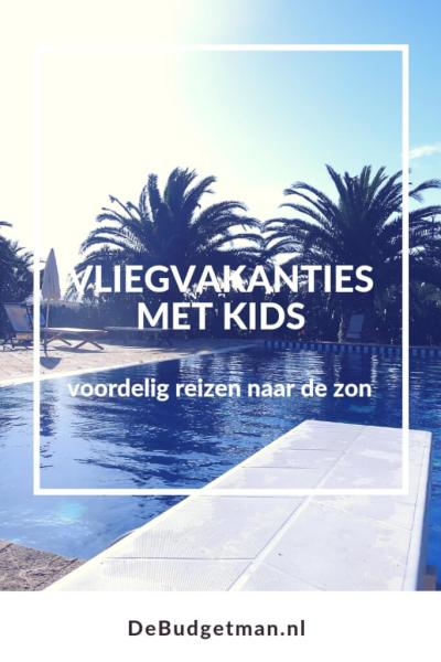 Voordelige vliegvakanties met de kids #vliegvakantie #reizen #reizenmetkids #debudgetman