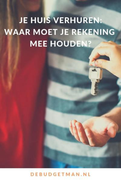 je huis verhuren: waar moet je rekening mee houden? debudgetman.nl