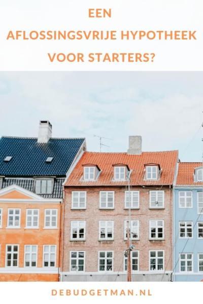 Een aflossingsvrije hypotheek voor starters? #wonen #huizen #budget #DeBudgetman