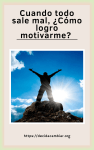 Cuando todo sale mal, ¿Cómo logro motivarme?