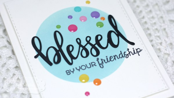 Blessed by Your Friendship by Jen Shults