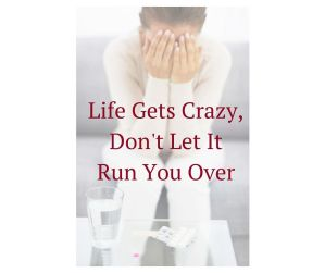 Life Gets Crazy, Don't Let It Run You Over