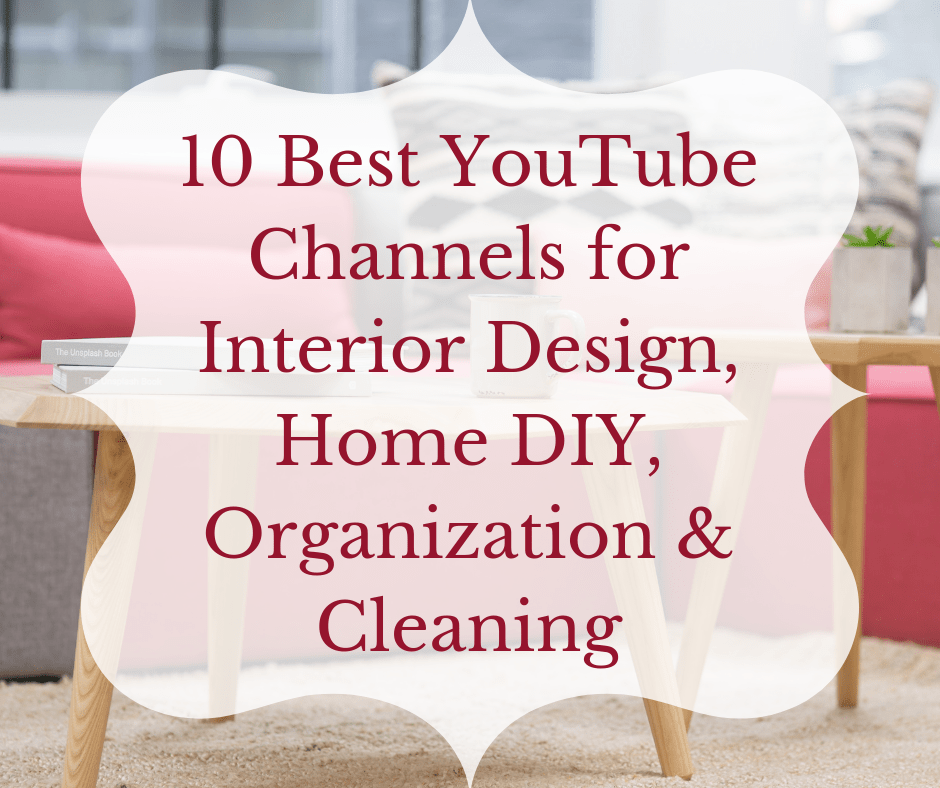 Best Youtube Channels For Interior Design Home Diy Organization