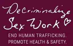 Decriminalize Sex Work | End Human Trafficking. Promote Health & Safety.