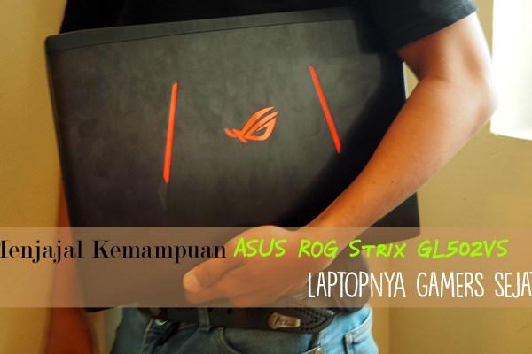 Menjajal Kemampuan ASUS ROG Strix GL502VS, Laptopnya Gamers Sejati!