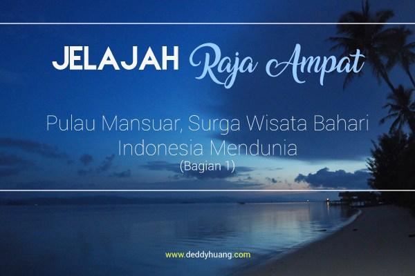 Jelajah Raja Ampat: Pulau Mansuar, Surga Wisata Bahari Indonesia Mendunia (Bagian 1)