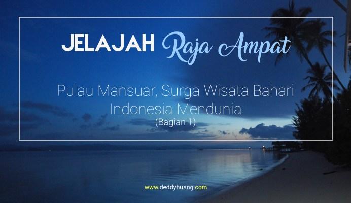 raja ampat waisai - Jelajah Raja Ampat: Pulau Mansuar, Surga Wisata Bahari Indonesia Mendunia (Bagian 1)