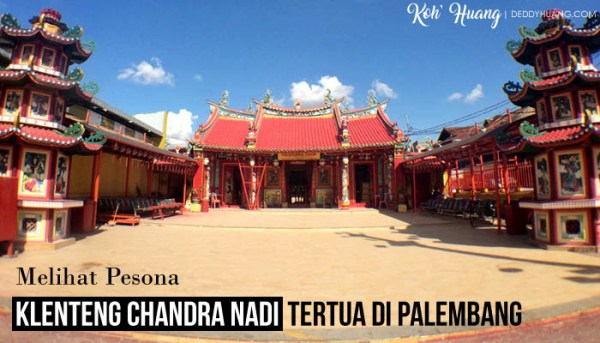 Melihat Pesona Klenteng Chandra Nadi Tertua Di Palembang