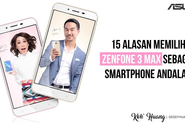 15 Alasan Memilih ZenFone 3 Max Sebagai Smartphone Andalan