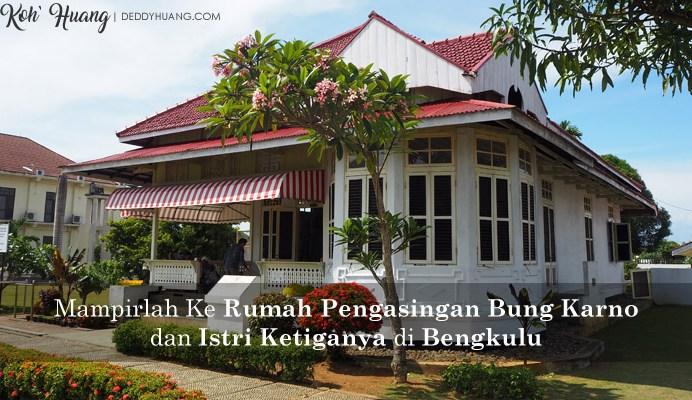 banner rumah bung karno - Mampirlah Ke Rumah Pengasingan Bung Karno dan Istri Ketiganya di Bengkulu