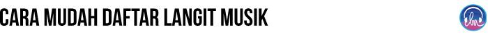 cara daftar langit musik - Langit Musik, Cara Keren Nikmati Musik Digital Secara Legal
