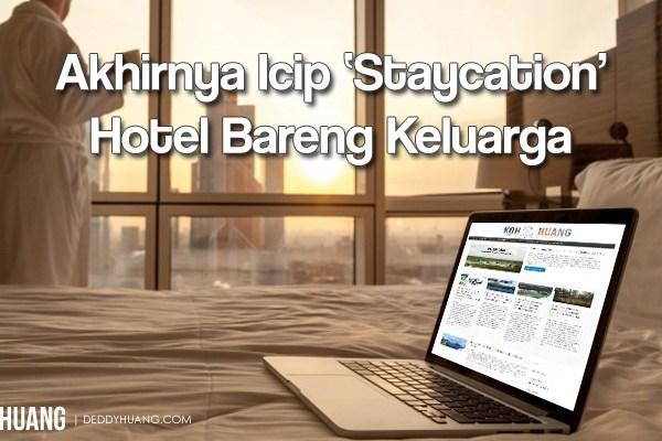 Akhirnya Icip 'Staycation' di Hotel Bareng Keluarga
