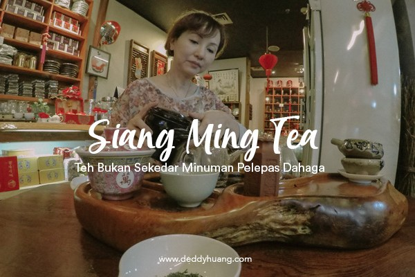 Siang Ming Tea, Teh Bukan Sekedar Minuman Pelepas Dahaga