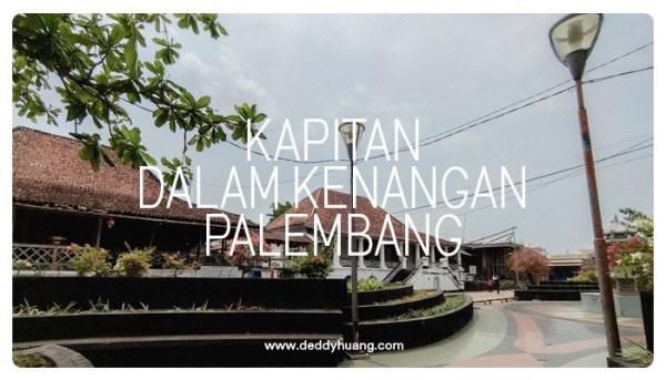 Cagar Budaya Indonesia : Kapitan, Dalam Kenangan Palembang
