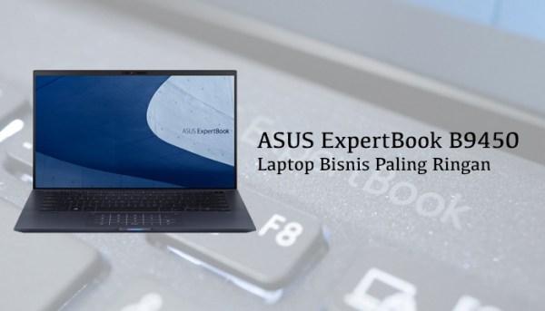 Laptop ASUS ExpertBook B9450 Ini Bobotnya Kurang dari 1 Kilo! Enak Banget Buat Kerja