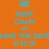 keep calm and save the date 11 12 13