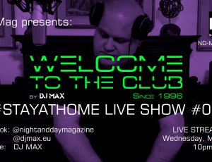 ND Mag pres. Welcome To The Club #stayathome Live Show by DJ MAX #04