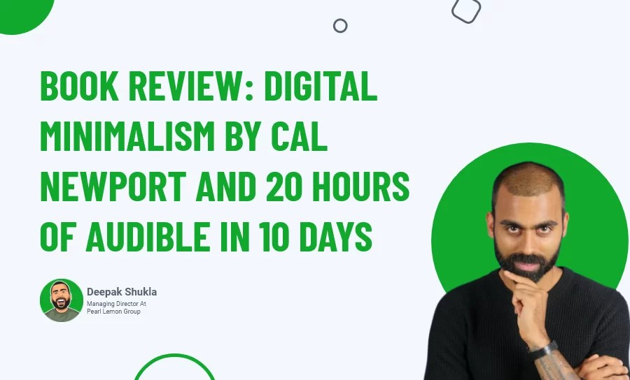 Book Review: Digital Minimalism by Cal Newport And 20 Hours of Audible In 10 Days (Day 47)