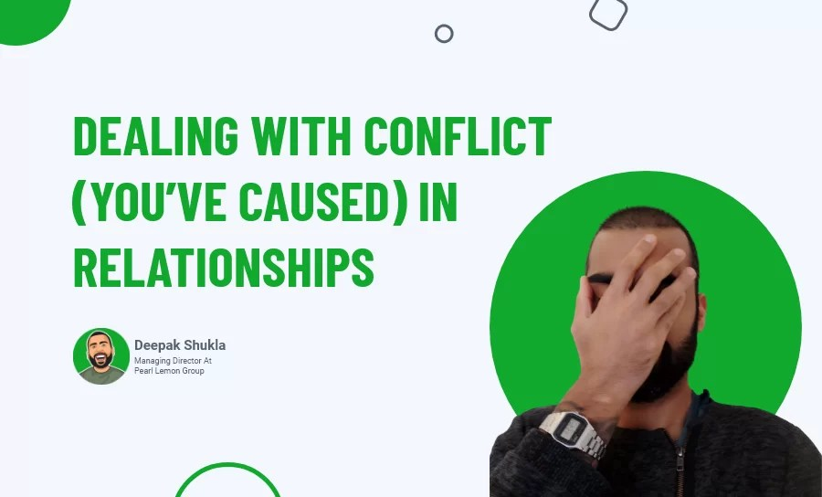Dealing With Conflict You've Caused in Relationships