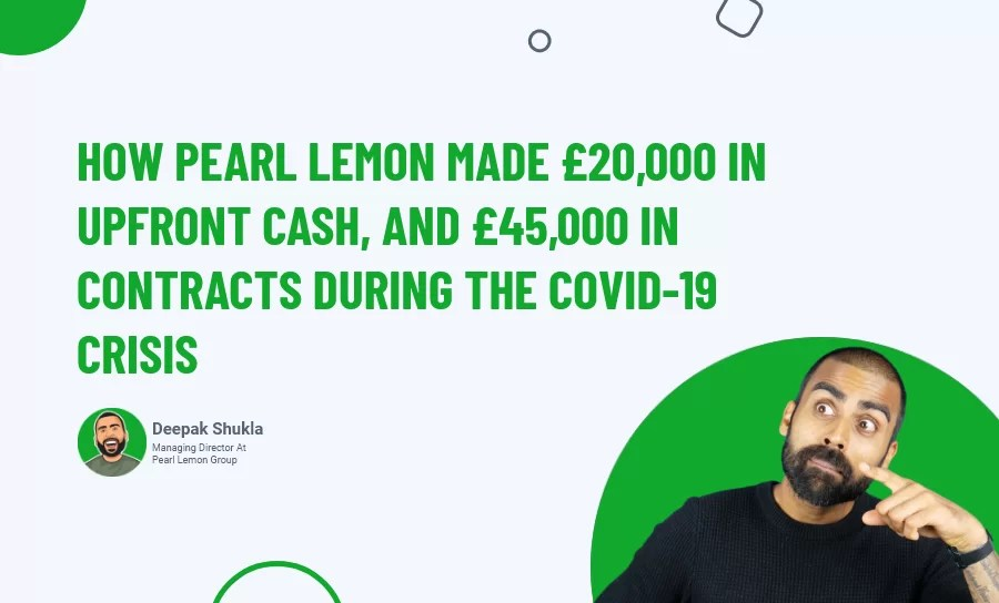 How Pearl Lemon Made £20K In Upfront Cash & £45K in Contracts During The Covid-19?