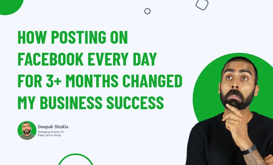 How Posting on Facebook Every Day for 3+ Months Changed My Business Success?