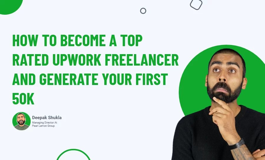 How to Become a Top Rated Upwork Freelancer & Generate Your First 50K?