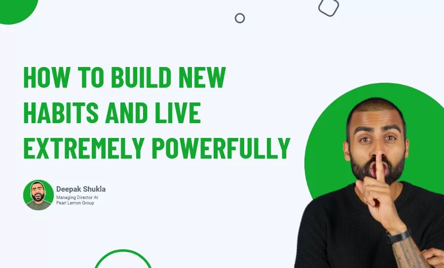How to Build New Habits and Live Extremely Powerfully?