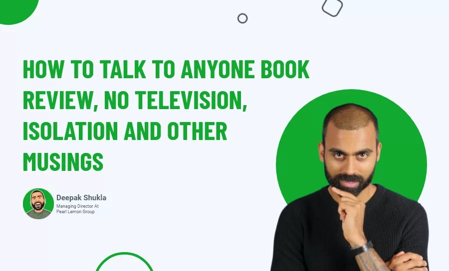 How To Talk To Anyone Book Review, No Television, Isolation And Other Musings (Day 57)