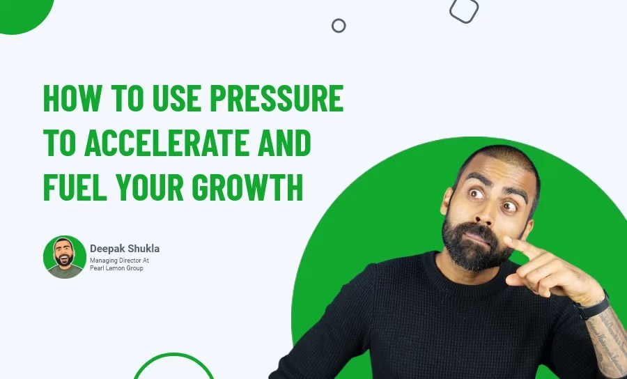 How to Use Pressure to Accelerate and Fuel Your Growth