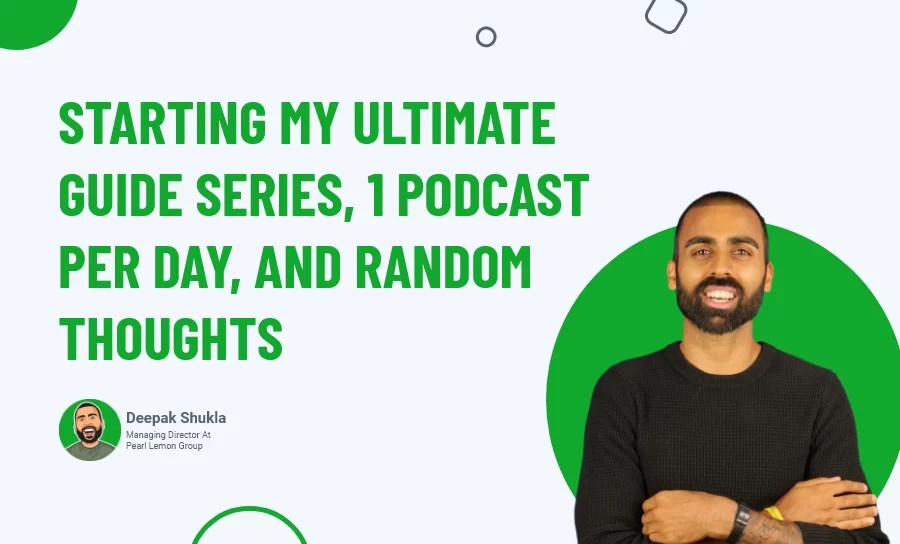 Starting My Ultimate Guide Series, 1 Podcast Per Day & Random Thoughts