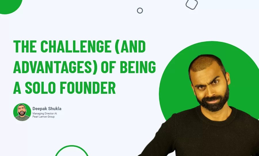 The Challenge & Advantages of Being a Solo Founder