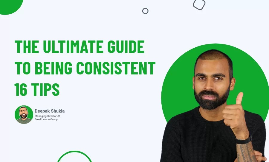 The Ultimate Guide To Being Consistent: 16 Tips (Day 37 & 38)