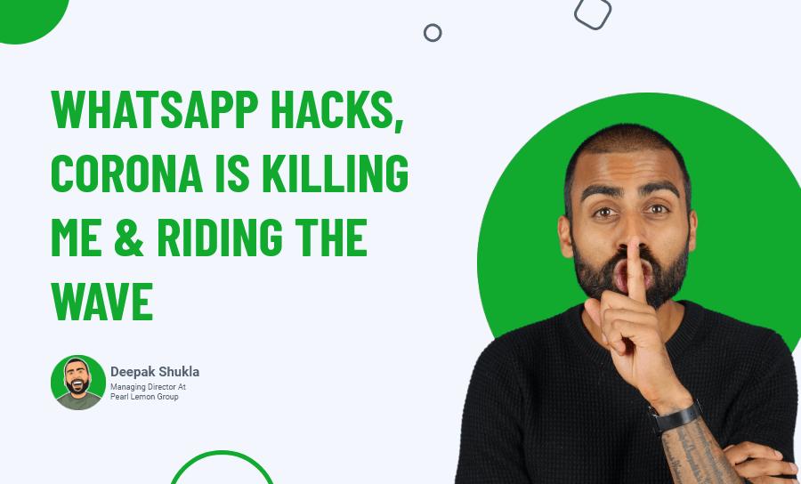 WhatsApp Hacks, Corona Is Killing Me & Riding the Wave