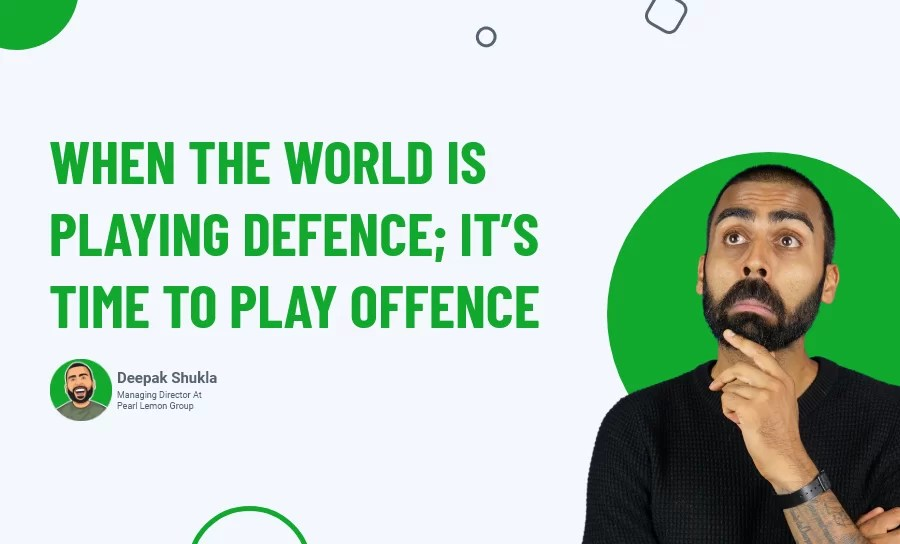 When the World Is Playing Defence; It's Time to Play Offence