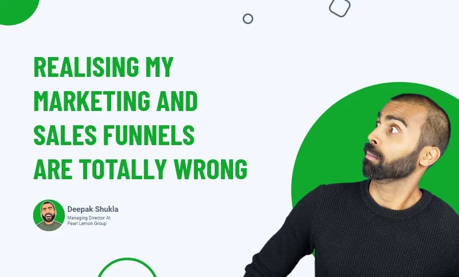 Realising My Marketing & Sales Funnels Are Totally Wrong