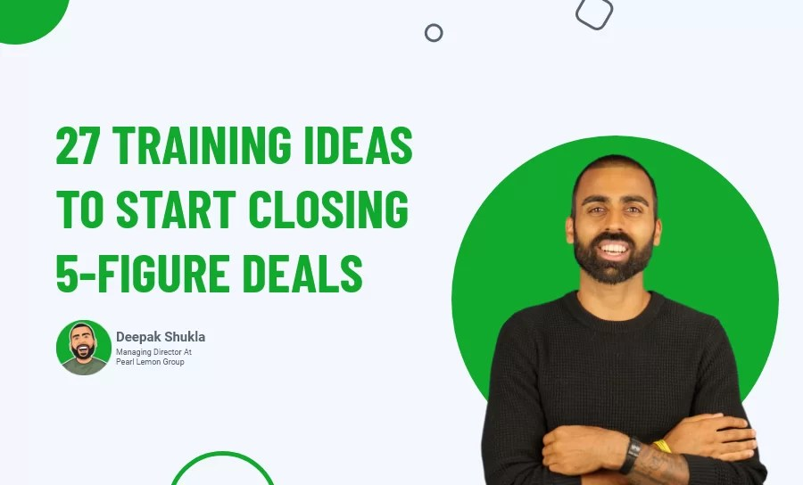 27 Training Ideas To Start Closing 5-Figure Deals