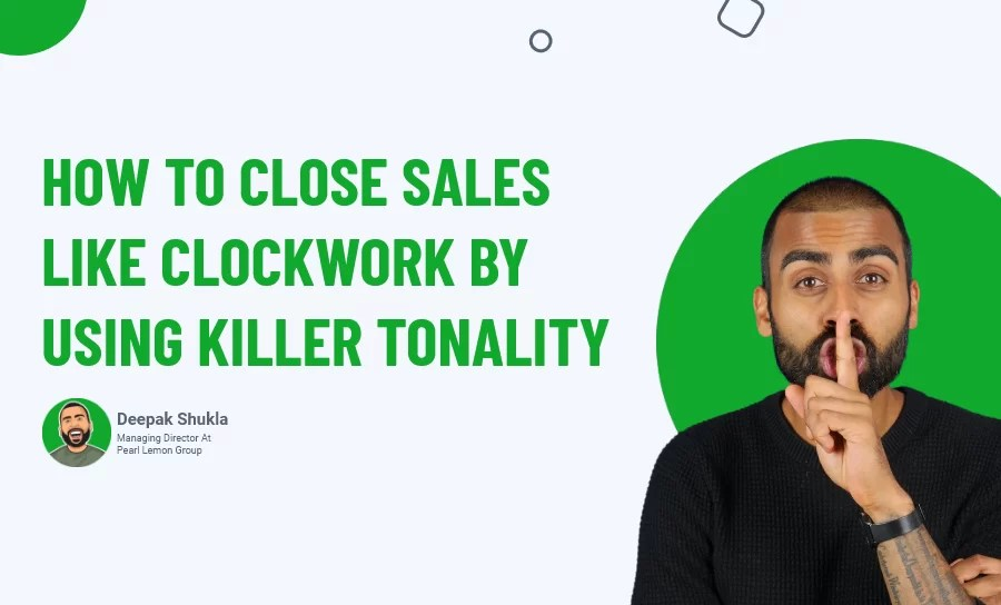 How To Close Sales Like Clockwork By Using Killer Tonality