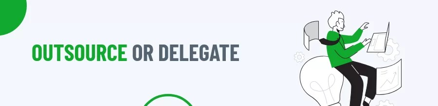 Outsource or delegate