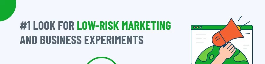 Look for low-risk marketing and business experiments