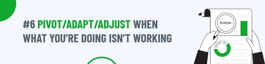 Pivot/Adapt/Adjust When What You're Doing Isn't Working
