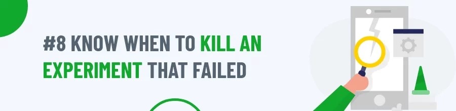 Know When To Kill An Experiment That Failed
