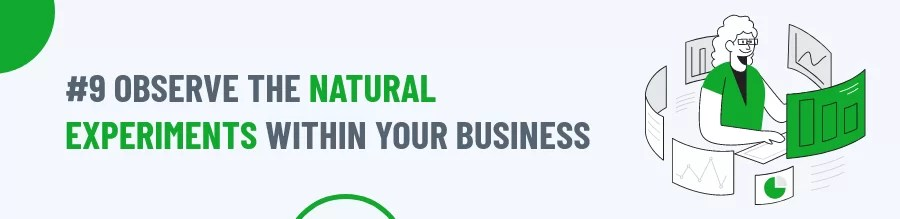 Observe The Natural Experiments Within Your Business