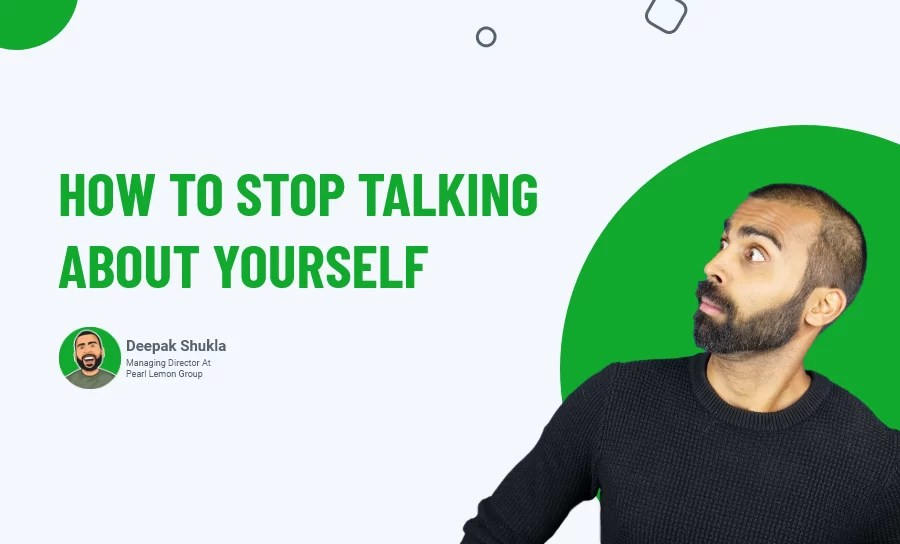 How To Stop Talking About Yourself [and why it's important] (Day 118)