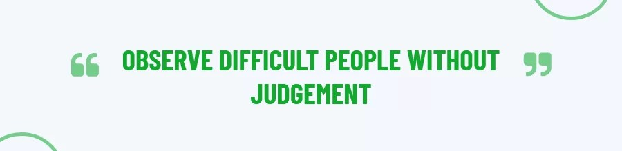 Observe Difficult People