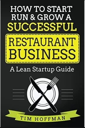 How to Start, Run, & Grow a Successful Restaurant Business: A Lean Startup Guide by Tim Hoffman - Notes