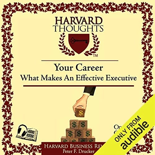 What Makes an Effective by Peter F Drucker - Notes