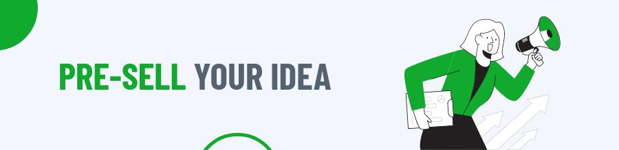 Pre-Sell Your Idea